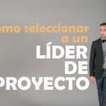 Como seleccionar a un líder de proyecto