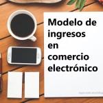 Modelo de ingresos en comercio electrónico